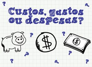 Custos, gastos ou despesas?